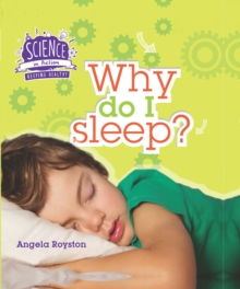 Science in Action: Keeping Healthy - Why Do I Sleep?, Hardback Book