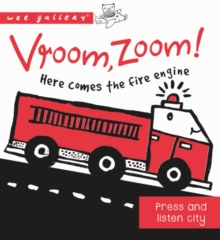 Vroom, Zoom! Here Comes the Fire Engine! : A Press and Listen Board Book, Board book Book