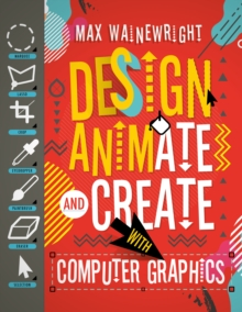 Design, Animate and Create with Computer Graphics, Paperback / softback Book