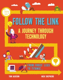 Follow the Link: A Journey Through Technology : From Frogs' Legs to the Titanic, Hardback Book