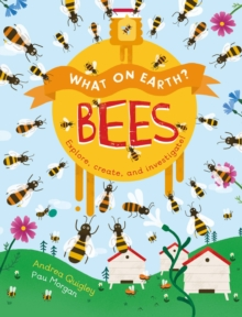 What On Earth?: Bees : Explore, create and investigate!, Paperback / softback Book