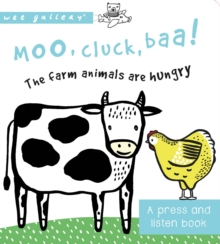 Moo, Cluck, Baa! The Farm Animals are Hungry : A Press and Listen Board Book, Board book Book