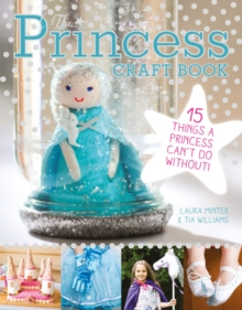The Princess Craft Book : 15 Things a Princess Can't Do Without, Paperback Book