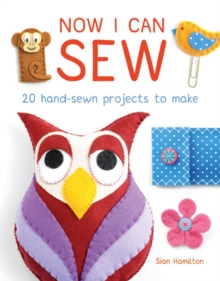Now I Can Sew : 20 Hand-Sewn Projects to Make, Paperback Book