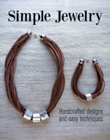 Simple Jewelry : Handcrafted Designs and Easy Techniques, Paperback Book
