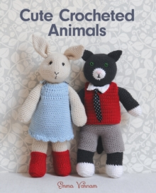 Cute Crocheted Animals : 10 Well-Dressed Friends to Make, Paperback / softback Book