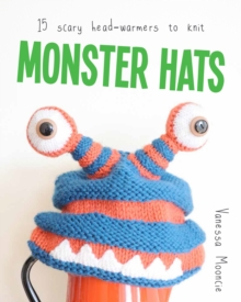 Monster Hats : 15 Scary Head-Warmers to Knit, Paperback Book
