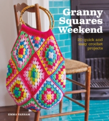Granny Squares Weekend : 20 Quick and Easy Crochet Projects, Paperback Book