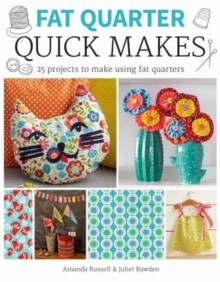 Fat Quarter: Quick Makes : 25 Projects to Make from Short Lengths of Fabric, Paperback / softback Book