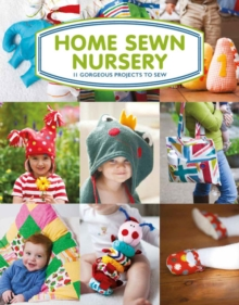Home Sewn Nursery : 12 Gorgeous Projects to Sew for the Nursery, Paperback Book