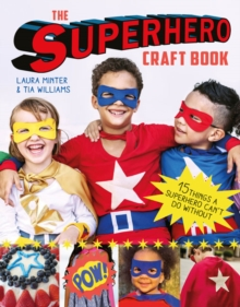 The Superhero Craft Book : 15 Things a Superhero Can't Do Without!, Paperback / softback Book