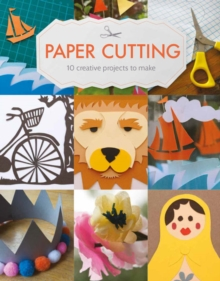 Paper Cutting : 10 Creative Projects to Make, Paperback / softback Book