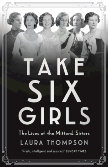 Take Six Girls : The Lives of the Mitford Sisters, Hardback Book