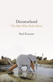 Dictatorland : The Men Who Stole Africa, Hardback Book