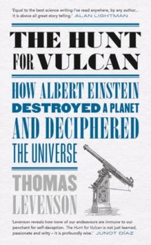 The Hunt for Vulcan : How Albert Einstein Destroyed a Planet and Deciphered the Universe, Hardback Book