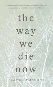 The Way We Die Now, Hardback Book