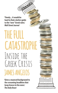 The Full Catastrophe : Inside the Greek Crisis, Paperback Book