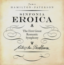 Eroica : The First Great Romantic Symphony, Hardback Book