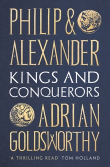 Philip and Alexander : Kings and Conquerors, Hardback Book