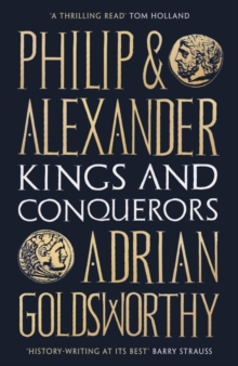 Philip and Alexander : Kings and Conquerors, Paperback / softback Book