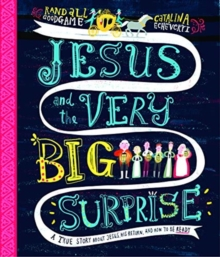Jesus and the Very Big Surprise : A True Story about Jesus, His Return, and How to Be Ready, Hardback Book