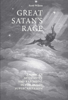 Great Satan's rage : American negativity and rap/metal in the age of supercapitalism, EPUB eBook