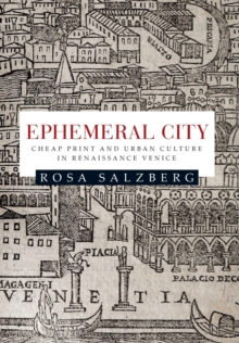 Ephemeral City : Cheap Print and Urban Culture in Renaissance Venice, Paperback Book