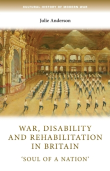 War, Disability and Rehabilitation in Britain : 'soul of a Nation', Paperback / softback Book