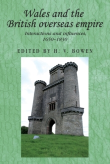 Wales and the British Overseas Empire : Interactions and Influences, 1650-1830, Paperback Book