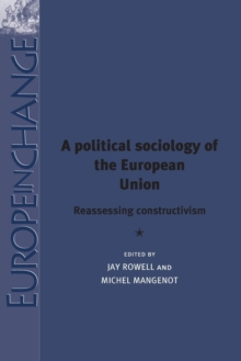 A Political Sociology of the European Union : Reassessing Constructivism, Paperback Book