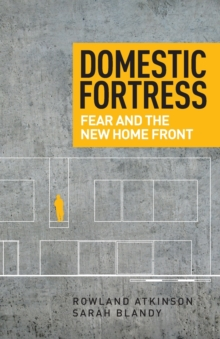 Domestic Fortress : Fear and the New Home Front, Paperback / softback Book