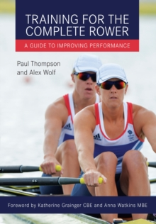 Training for the Complete Rower : A Guide to Improving Performance, Paperback Book