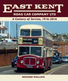 East Kent Road Car Company Ltd : A Century of Service, 1916-2016, Hardback Book