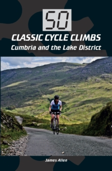 50 Classic Cycle Climbs: Cumbria and the Lake District, Paperback Book