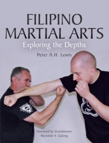 Filipino Martial Arts : Exploring the Depths, Paperback / softback Book