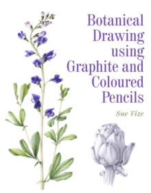 Botanical Drawing Using Graphite and Coloured Pencils, Paperback Book