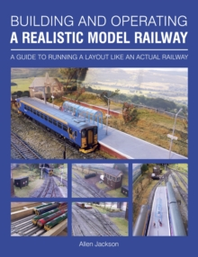 Building and Operating a Realistic Model Railway : A Guide to Running a Layout Like an Actual Railway, Paperback Book