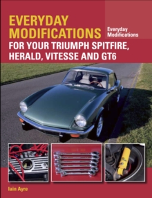 Everyday Modifications for Your Triumph Spitfire, Herald, Vitesse and GT6, Paperback / softback Book