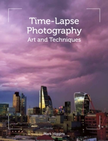 Time-Lapse Photography : Art and Techniques, Paperback Book