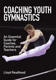 Coaching Youth Gymnastics : An Essential Guide for Coaches, Parents and Teachers, Paperback / softback Book