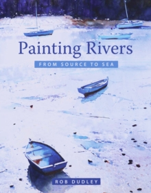 Painting Rivers from Source to Sea, Paperback / softback Book