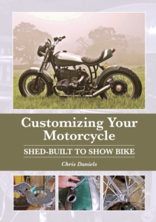 Customizing Your Motorcycle : Shed-Built to Show Bike, Hardback Book