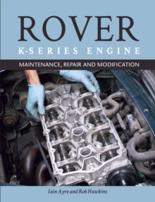 The Rover K-Series Engine : Maintenance, Repair and Modification, EPUB eBook
