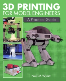 3D Printing for Model Engineers : A Practical Guide, Hardback Book