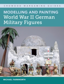 Modelling and Painting World War II German Military Figures, Paperback / softback Book