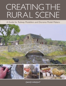Creating the Rural Scene : A Guide for Railway Modellers and Diorama Model Makers, Paperback / softback Book