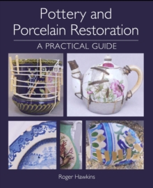 Pottery and Porcelain Restoration : A Practical Guide, Paperback / softback Book