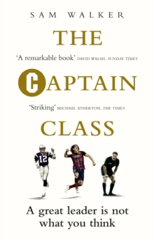 The Captain Class : The Hidden Force Behind the World's Greatest Teams, Paperback / softback Book