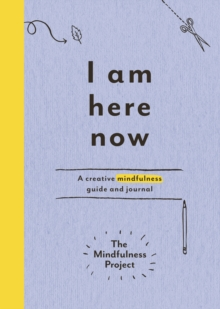 I Am Here Now : A creative mindfulness guide and journal, Paperback / softback Book