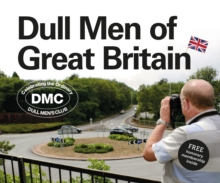 Dull Men of Great Britain : Celebrating the Ordinary (Dull Men's Club), Hardback Book